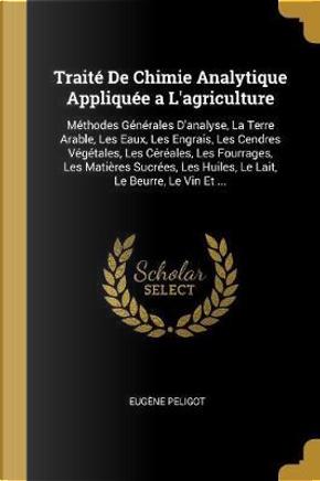 Traité de Chimie Analytique Appliquée a l'Agriculture by Eugene Peligot