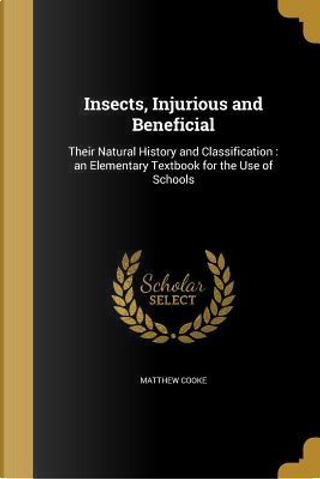 INSECTS INJURIOUS & BENEFICIAL by Matthew Cooke