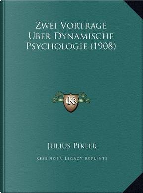 Zwei Vortrage Uber Dynamische Psychologie (1908) by Julius Pikler