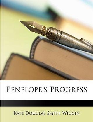 Penelope's Progress by Kate Douglas S Wiggin