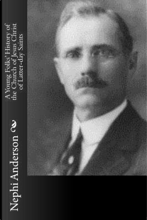 A Young Folks' History of the Church of Jesus Christ of Latter-day Saints by Nephi Anderson