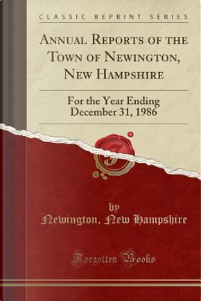Annual Reports of the Town of Newington, New Hampshire by Newington New Hampshire