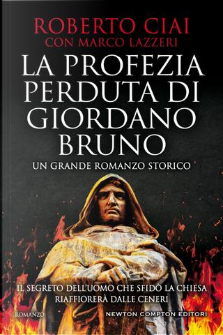La profezia perduta di Giordano Bruno by Marco Lazzeri, Roberto Ciai