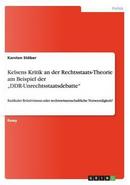 "Kelsens Kritik  an der Rechtsstaats-Theorie am Beispiel der ""DDR-Unrechtsstaatsdebatte"" by Karsten Stöber"