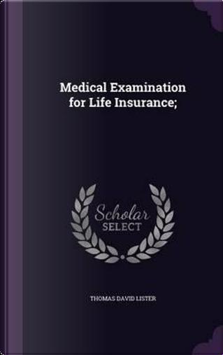 Medical Examination for Life Insurance; by Thomas David Lister