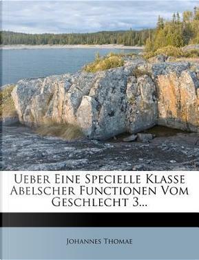Ueber Eine Specielle Klasse Abelscher Functionen Vom Geschlecht 3. by Johannes Thomae