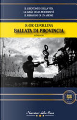 Ballata di provincia by Igor Cipollina