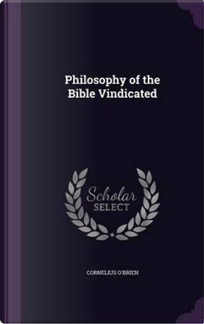 Philosophy of the Bible Vindicated by Cornelius O'brien