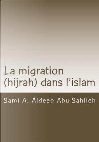 La Migration Hijrah Dans L'islam by Sami A. Aldeeb Abu-Sahlieh
