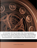 A Course of Lectures on Engineering Contracts and Specificiations by Charles Evan Fowler