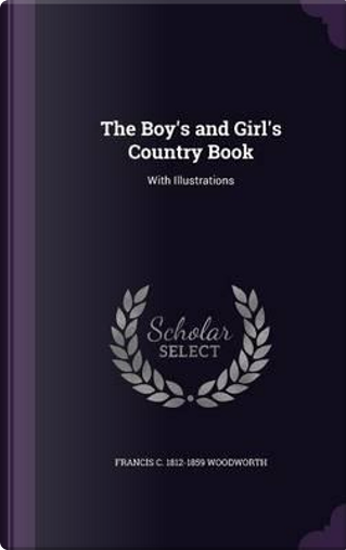 The Boy's and Girl's Country Book by Francis C 1812-1859 Woodworth