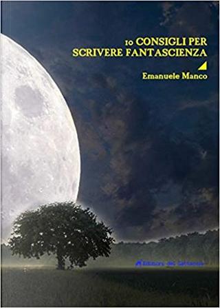Dieci consigli per scrivere fantascienza by Emanuele Manco