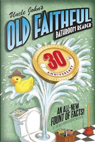 Uncle John's Old Faithful Bathroom Reader by Bathroom Readers' Institute