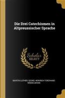 Die Drei Catechismen in Altpreussischer Sprache by Martin Luther