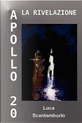 Apollo 20 la Rivelazione by Luca Scantamburlo