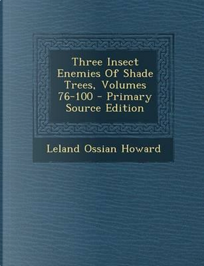 Three Insect Enemies of Shade Trees, Volumes 76-100 by Leland Ossian Howard