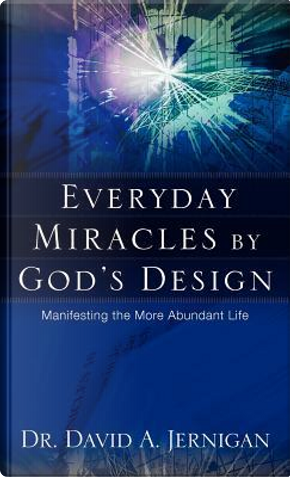 Everyday Miracles by God's Design by David A. Jernigan