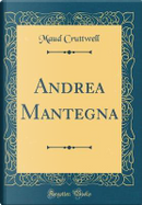 Andrea Mantegna (Classic Reprint) by Maud Cruttwell