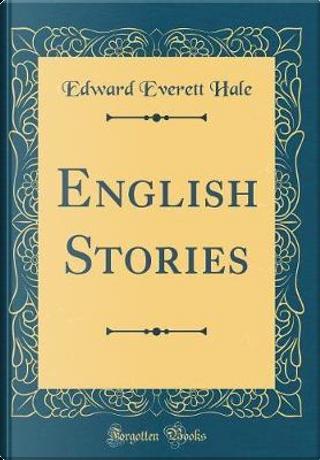 English Stories (Classic Reprint) by Edward Everett Hale
