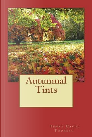 Autumnal Tints by Henry D. Thoreau