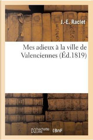 Mes Adieux a la Ville de Valenciennes by Raclet-J-E