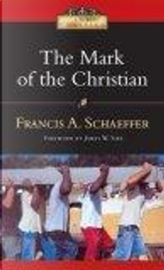 The Mark of the Christian by Francis A. Schaeffer, James W. Sire