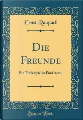 Die Freunde by Ernst Raupach