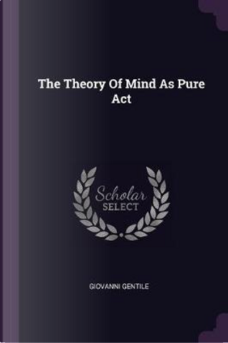The Theory of Mind as Pure ACT by Giovanni Gentile