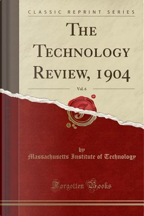 The Technology Review, 1904, Vol. 6 (Classic Reprint) by Massachusetts Institute of Technology