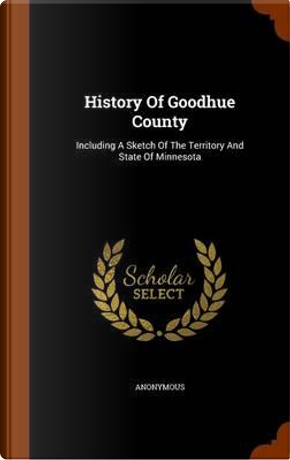 History of Goodhue County by ANONYMOUS