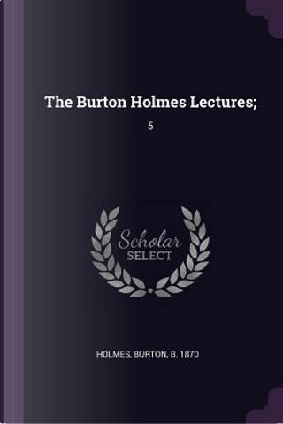 The Burton Holmes Lectures; by Burton Holmes
