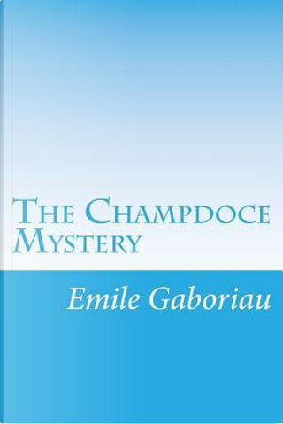 The Champdoce Mystery by Émile Gaboriau