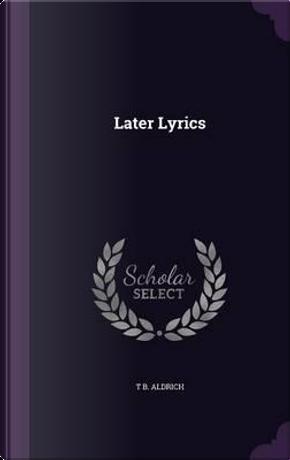 Later Lyrics by T B Aldrich