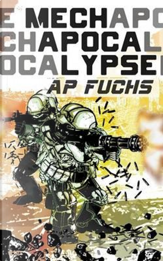 Mech Apocalypse by A. P. Fuchs