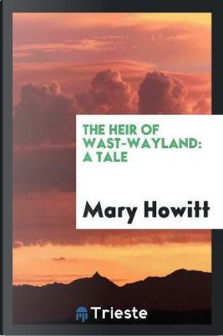 The Heir of Wast-Wayland by Mary Howitt