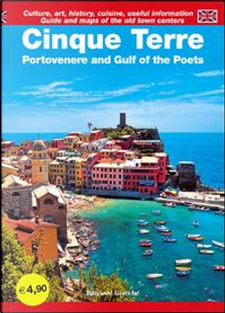 Cinque Terre. Portovenere and Gulf of the Poets. Guide and maps of the old town centers. Culture, art, history, cuisine, useful information by Diego Savani