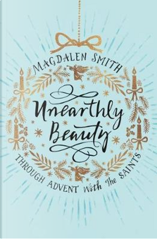 Unearthly Beauty by Magdalen Smith