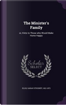 The Minister's Family, or Hints to Those Who Would Make Home Happy by Sarah Stickney Ellis