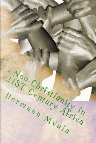 Neo-Christianity in 21ST Century Africa by Hermann Y. Mvula Jr.