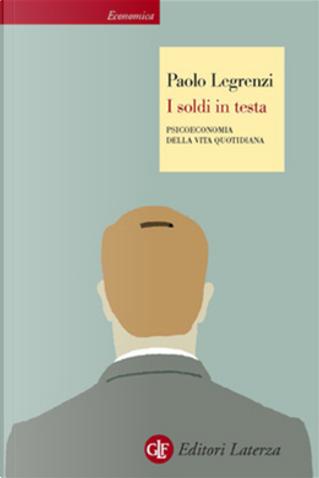 I soldi in testa. Psicoeconomia della vita quotidiana by Paolo Legrenzi