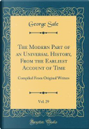The Modern Part of an Universal History, From the Earliest Account of Time, Vol. 29 by George Sale
