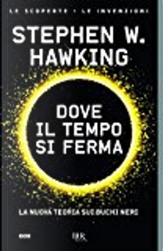 Dove il tempo si ferma by Stephen Hawking