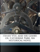 Henry VIII. and His Court; Or, Catherine Parr. an Historical Novel by L. 1814 Muhlbach