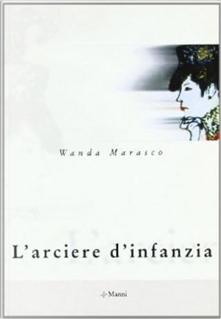L'arciere d'infanzia by Wanda Marasco