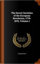 The Secret Societies of the European Revolution, 1776-1876, Volume 1 by Thomas Frost