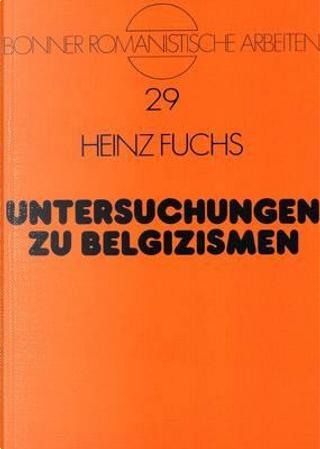 Untersuchungen zu Belgizismen by Heinz Fuchs