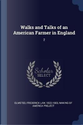 Walks and Talks of an American Farmer in England by Frederick Law Olmsted