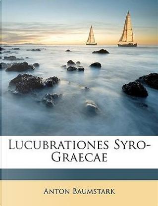Lucubrationes Syro-Graecae by Anton Baumstark