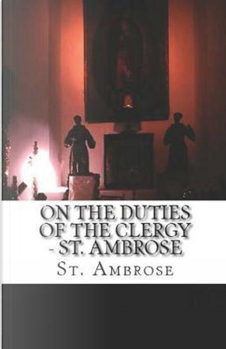 On the Duties of the Clergy by St. Ambrose