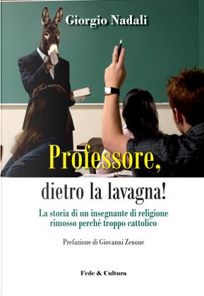 Professore, dietro la lavagna! by Giorgio Nadali
